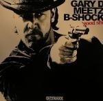 Gary D Meetz B-Shock - Good Shit