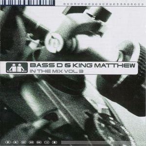 Bass-D & King Matthew - In The Mix 3