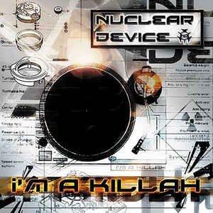 Nuclear Device - I'm A Killah