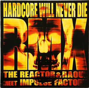 The Reactor & Raoul Meet Impulse Factory - Hardcore Will Never Die (Rmx)